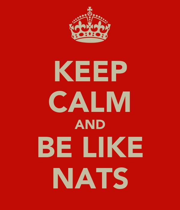 KEEP CALM AND BE LIKE NATS