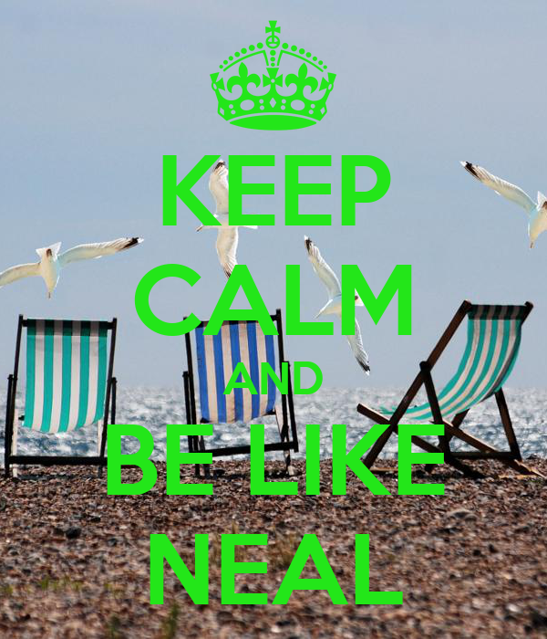 KEEP CALM AND BE LIKE NEAL
