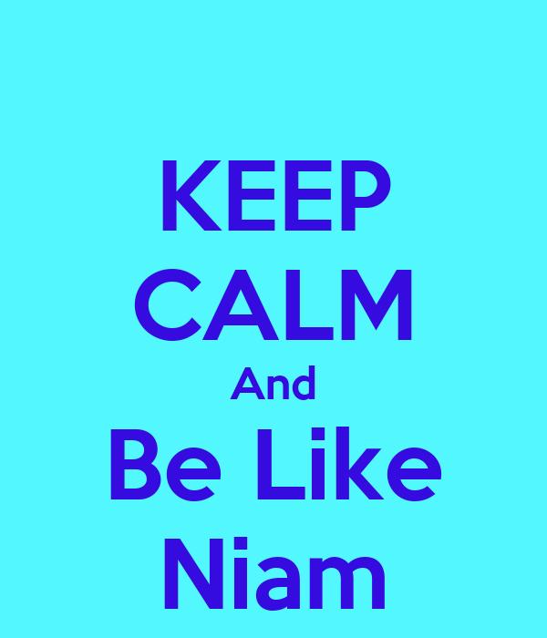 KEEP CALM And Be Like Niam