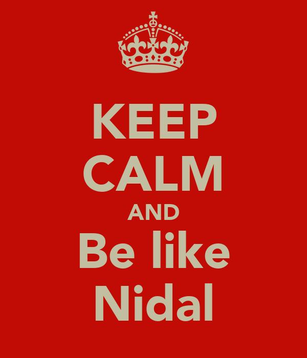KEEP CALM AND Be like Nidal