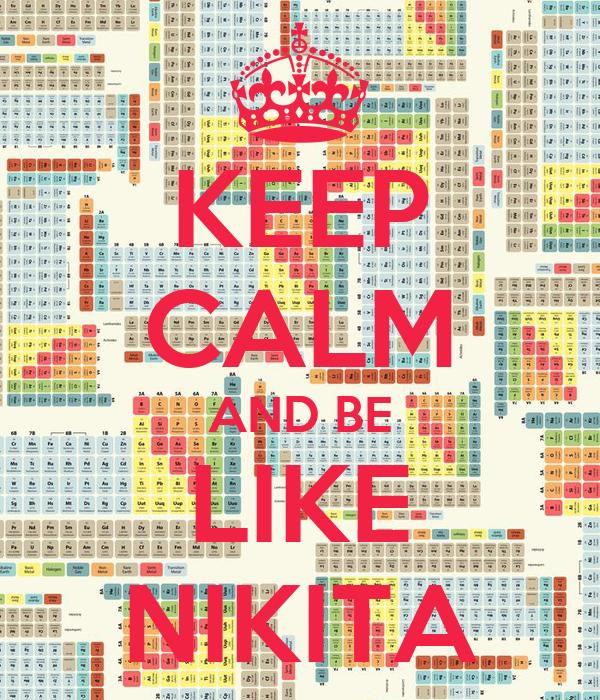 KEEP CALM AND BE LIKE NIKITA