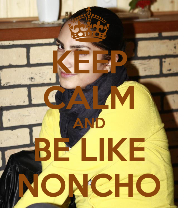 KEEP CALM AND BE LIKE NONCHO