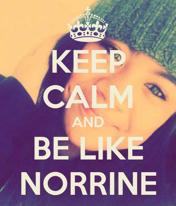 KEEP CALM AND BE LIKE NORRINE