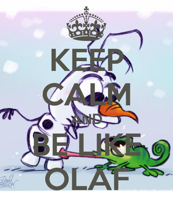 KEEP CALM AND BE LIKE OLAF