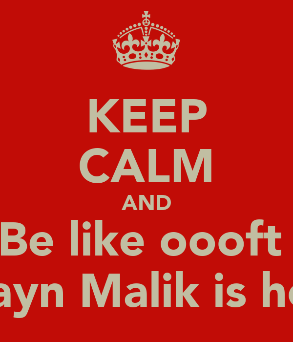 KEEP CALM AND Be like oooft  Zayn Malik is hot
