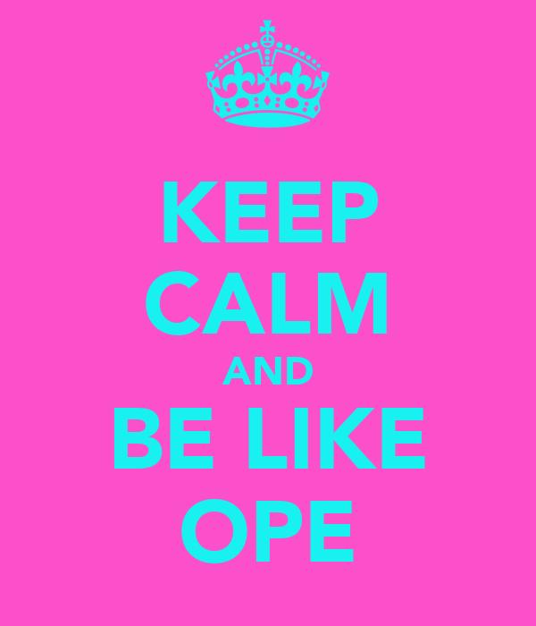 KEEP CALM AND BE LIKE OPE