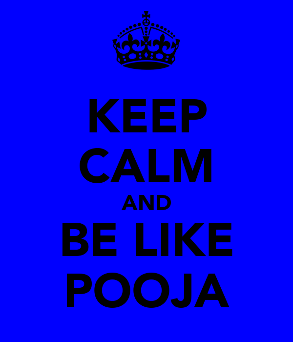 KEEP CALM AND BE LIKE POOJA
