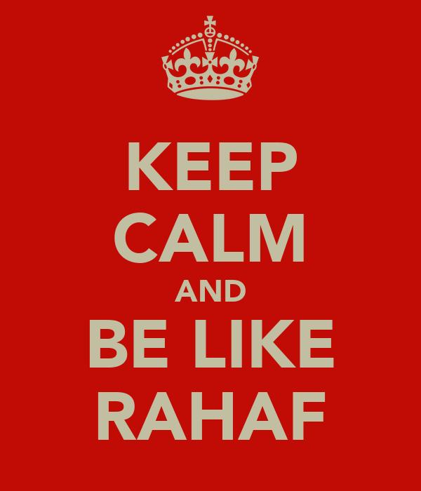 KEEP CALM AND BE LIKE RAHAF