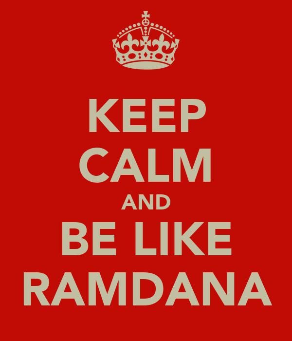 KEEP CALM AND BE LIKE ♥RAMDANA♥