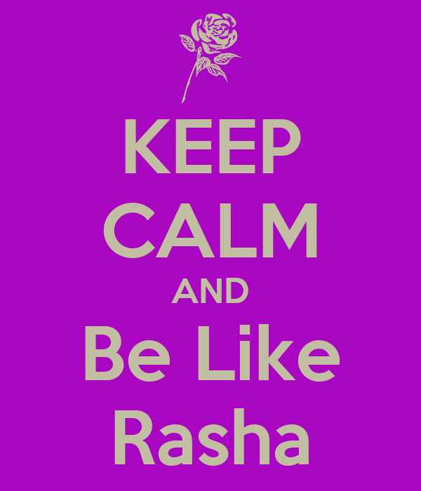 KEEP CALM AND Be Like Rasha