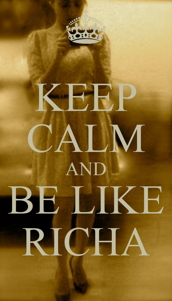 KEEP CALM AND BE LIKE RICHA