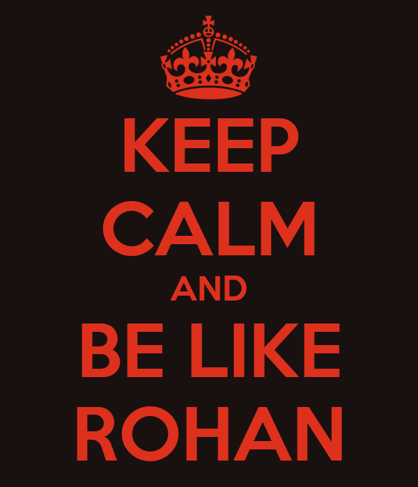 KEEP CALM AND BE LIKE ROHAN