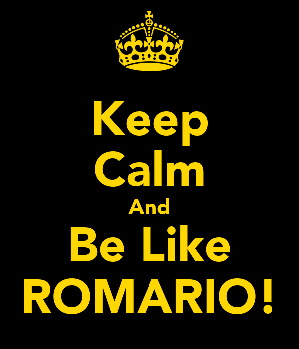 Keep Calm And Be Like ROMARIO!