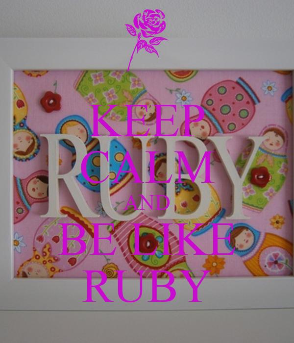 KEEP CALM AND BE LIKE RUBY