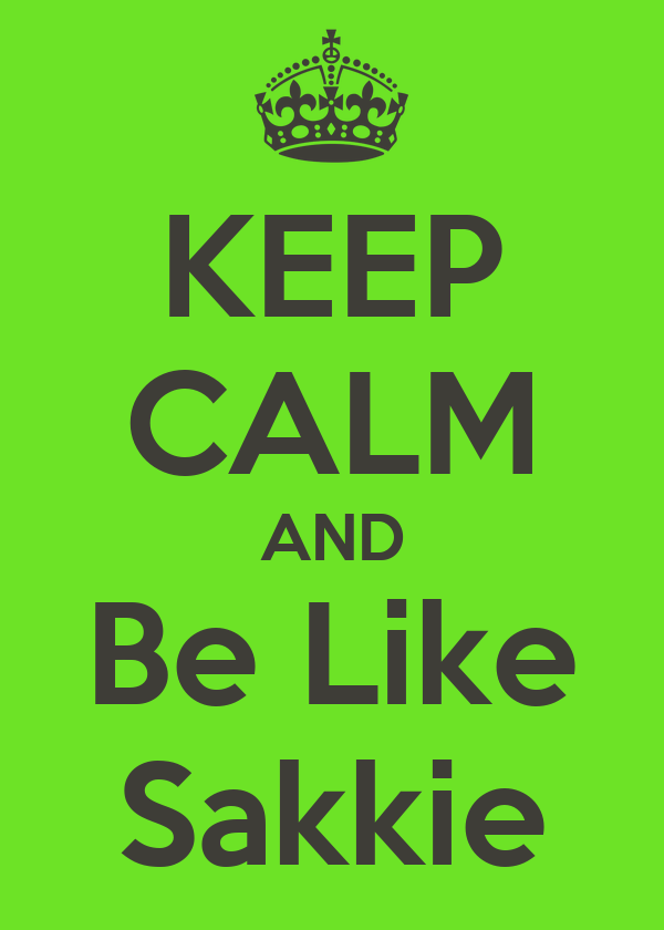 KEEP CALM AND Be Like Sakkie