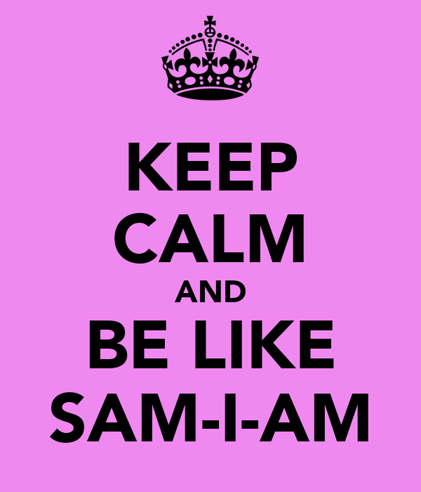 KEEP CALM AND BE LIKE SAM-I-AM