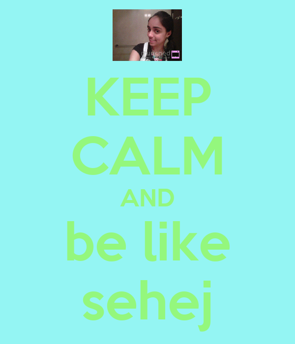 KEEP CALM AND be like sehej