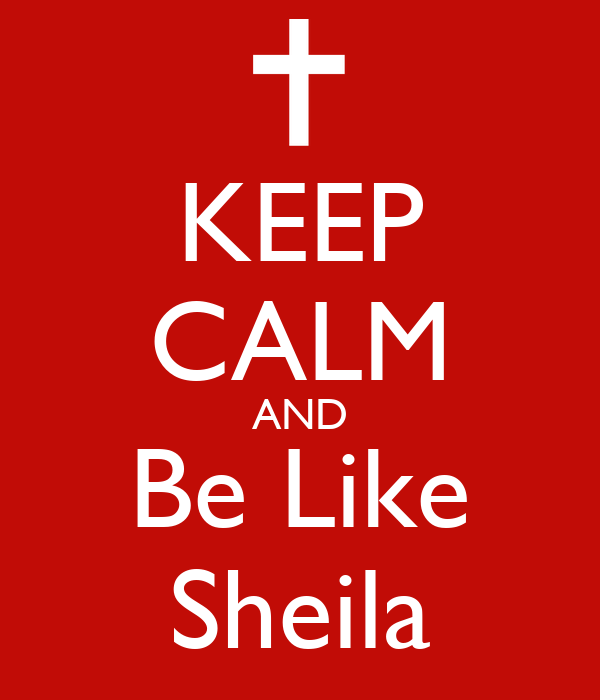 KEEP CALM AND Be Like Sheila