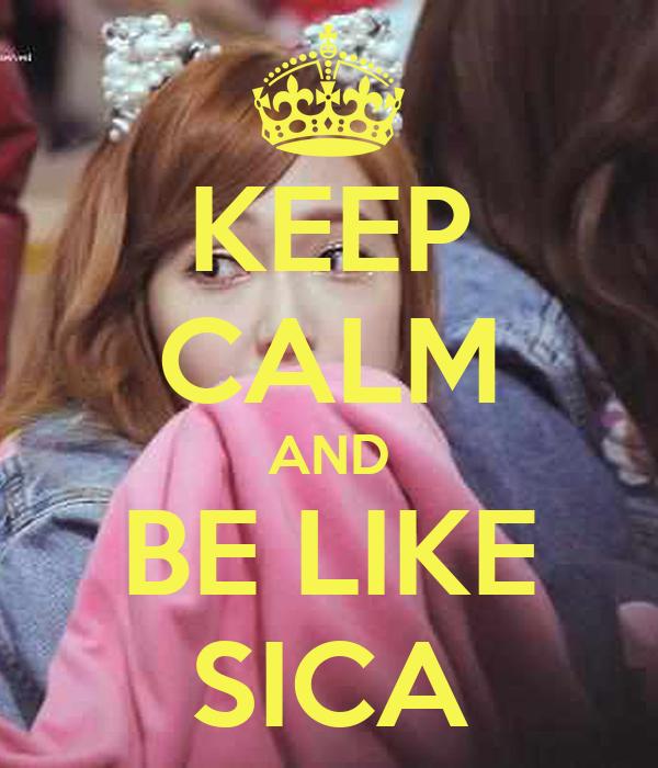 KEEP CALM AND BE LIKE SICA