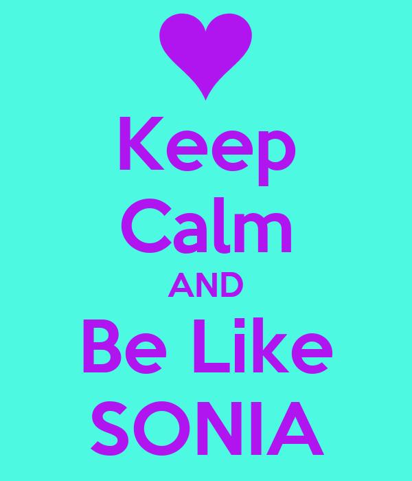Keep Calm AND Be Like SONIA