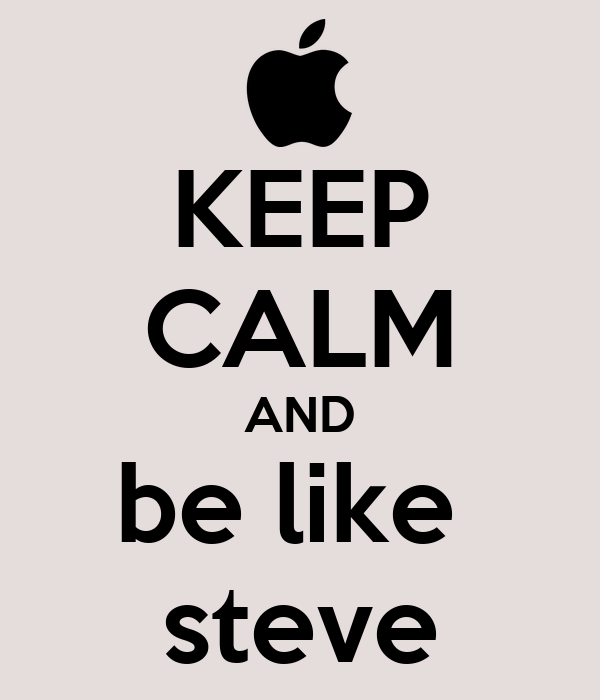 KEEP CALM AND be like  steve