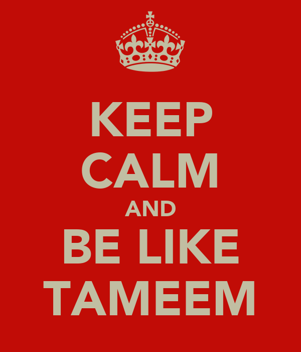 KEEP CALM AND BE LIKE TAMEEM