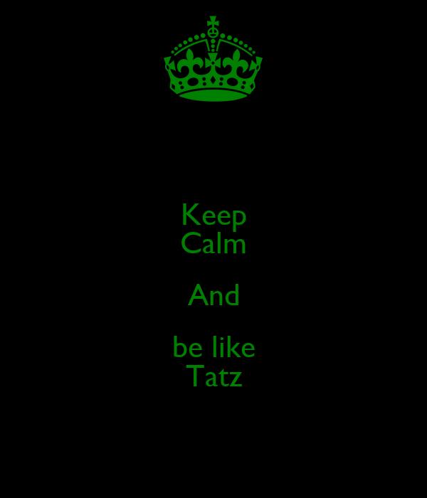 Keep Calm And be like Tatz