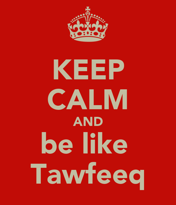 KEEP CALM AND be like  Tawfeeq