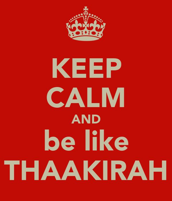 KEEP CALM AND be like THAAKIRAH
