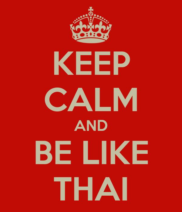 KEEP CALM AND BE LIKE THAI
