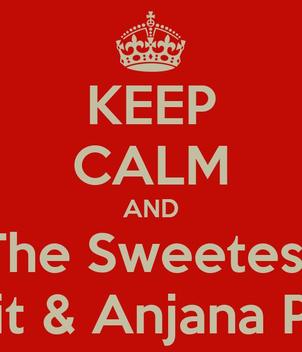KEEP CALM AND Be Like The Sweetest Parents Sujit & Anjana Paul