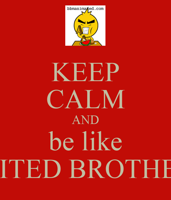 KEEP CALM AND be like UNITED BROTHERS