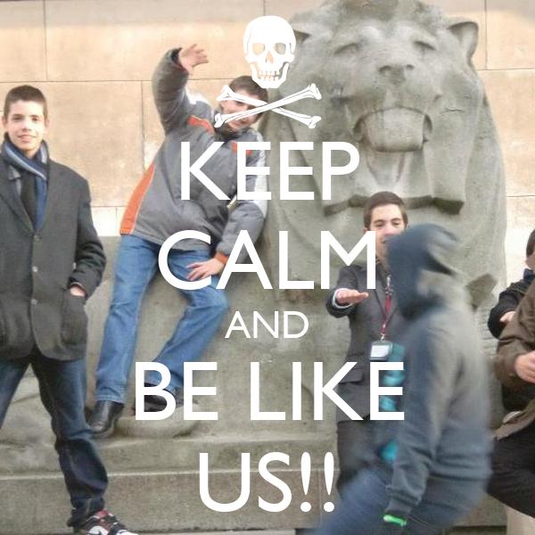 KEEP CALM AND BE LIKE US!!