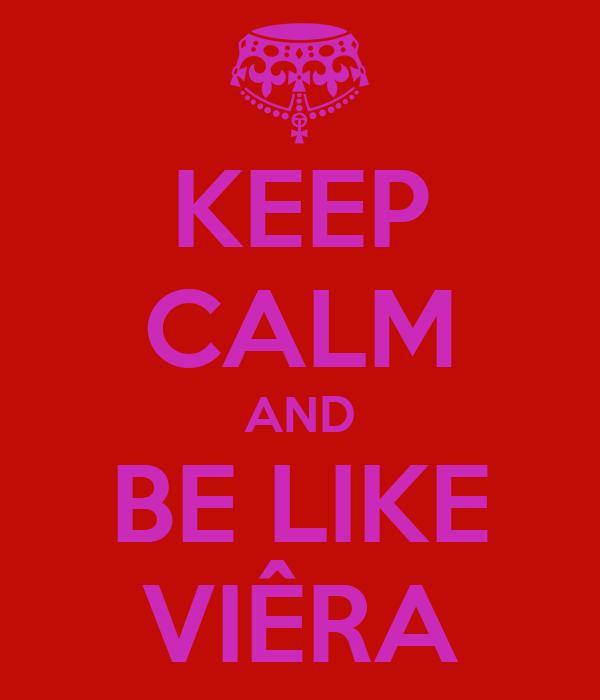 KEEP CALM AND BE LIKE VIÊRA