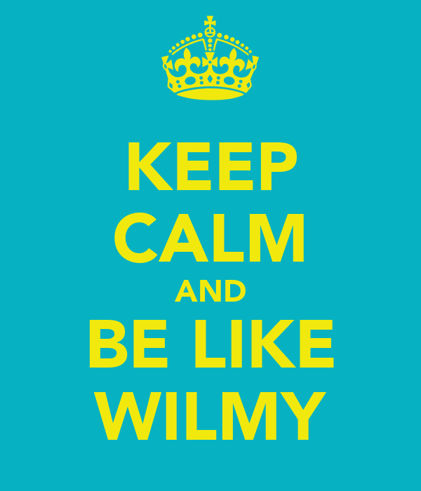 KEEP CALM AND BE LIKE WILMY