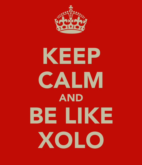 KEEP CALM AND BE LIKE XOLO