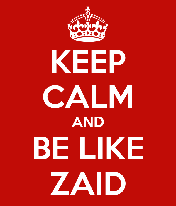KEEP CALM AND BE LIKE ZAID