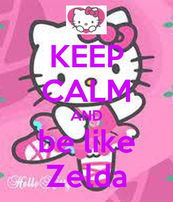 KEEP CALM AND be like Zelda