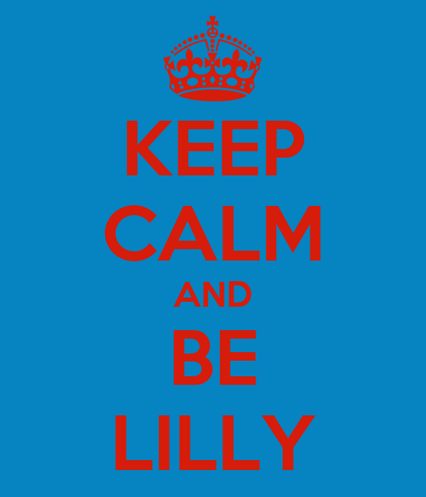 KEEP CALM AND BE LILLY
