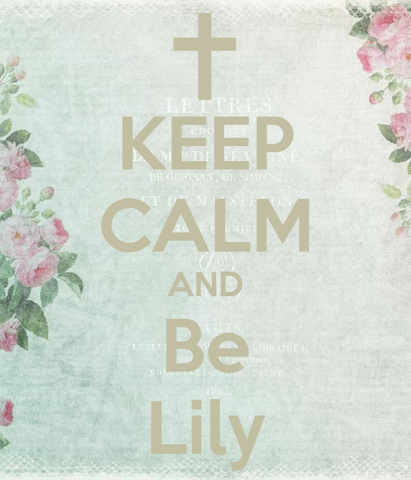 KEEP CALM AND Be Lily
