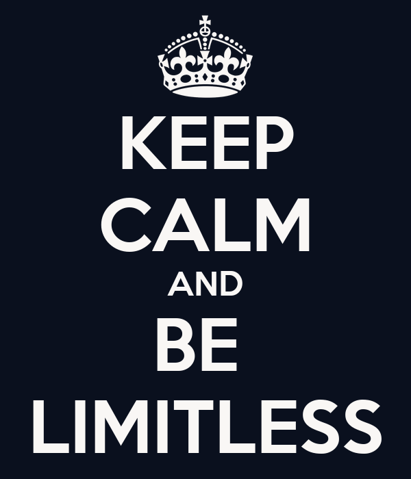 KEEP CALM AND BE  LIMITLESS