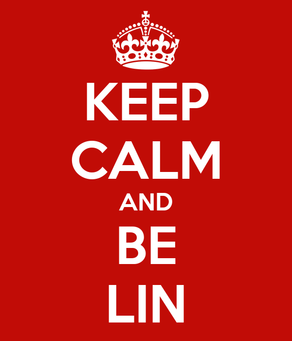 KEEP CALM AND BE LIN