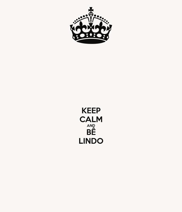 KEEP CALM AND BÊ LINDO