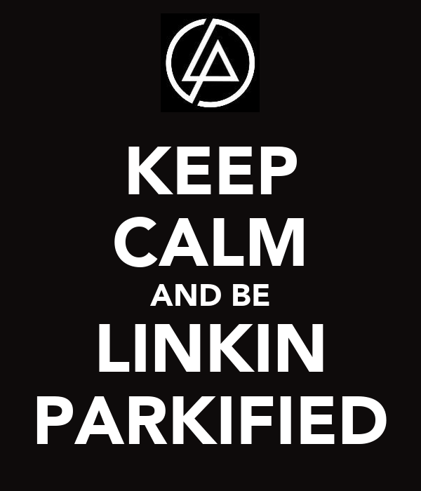 KEEP CALM AND BE LINKIN PARKIFIED