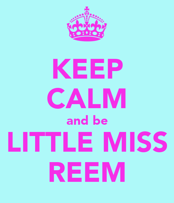 KEEP CALM and be LITTLE MISS REEM