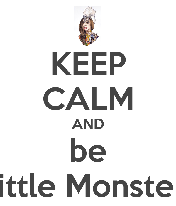 KEEP CALM AND be little Monster