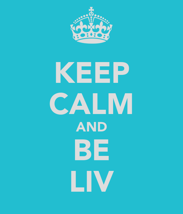 KEEP CALM AND BE LIV