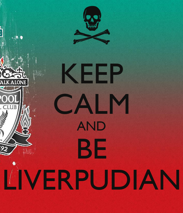 KEEP CALM AND BE LIVERPUDIAN