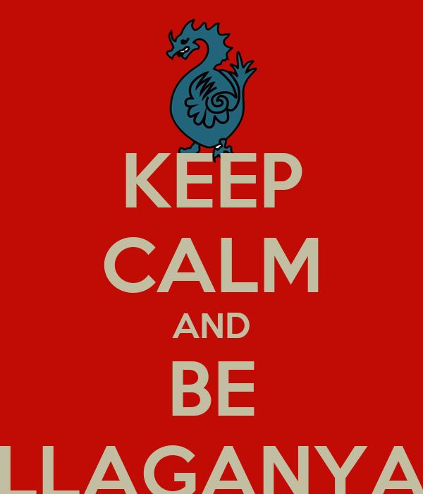 KEEP CALM AND BE LLAGANYA