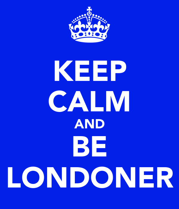 KEEP CALM AND BE LONDONER